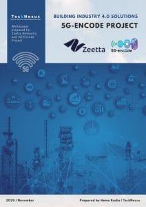 5G Industry 4.0 Solutions - 5G-Encode - TeckNexus Report - sponsored by Zeetta
