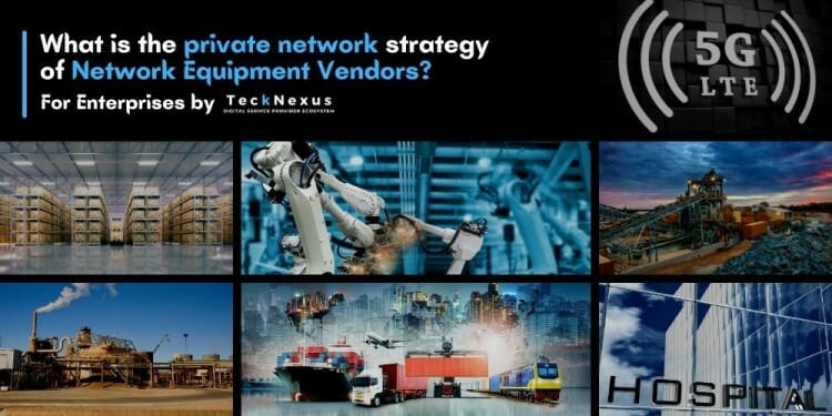 Private Networks LTE/5G Strategy of Network Equipment Vendors | TeckNexus