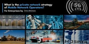 Private Networks Strategy of Mobile Network Operators | TeckNexus