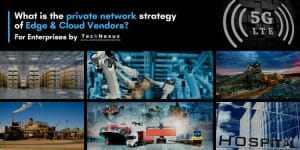 Private Networks Strategy for Edge & Cloud Vendors - TeckNexus
