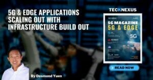 5G & Edge Applications Scaling Out with Infrastructure Build Out by Desmond Yuen - TeckNexus