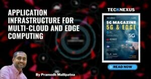 5G and Edge - Application Infrastructure for Multi-Cloud and Edge Computing by Pramodh -- TeckNexus