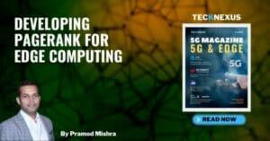 5G and Edge - Developing Pagerank for Edge Computing by Pramod Mishra - TeckNexus
