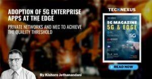 ADOPTION OF 5G ENTERPRISE APPS AT THE EDGE | TeckNexus 5G Magazine