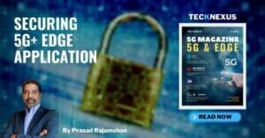 Securing 5G+ Edge Application by Prasad Rajamohan - TeckNexus