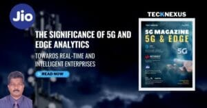 The Significance of 5G and Edge Analytics - Jio - TeckNexus